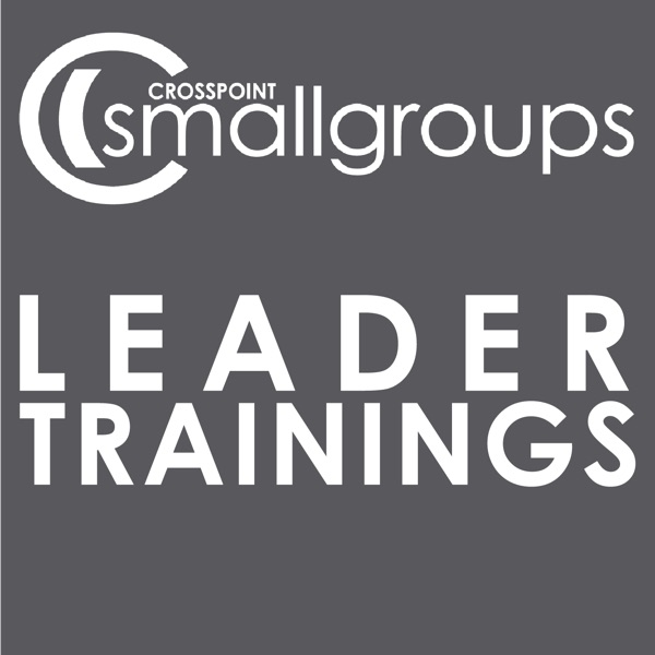 Crosspoint Small Group Leadership Podcast