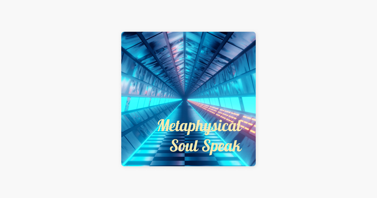 Metaphysical Soul Speak - - The Podcast! on Apple Podcasts