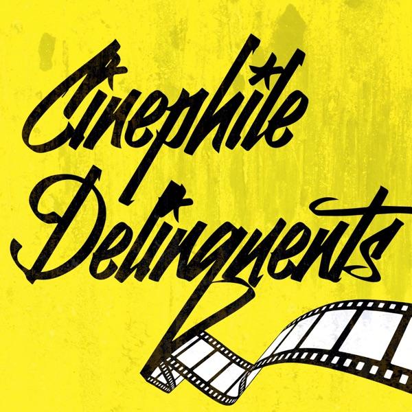 Cinephile Delinquents