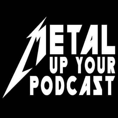 METAL UP YOUR PODCAST - All Things Metallica | Podbay