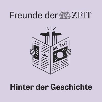 DIE ZEIT: Hinter der Geschichte:DIE ZEIT // Freunde der ZEIT