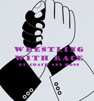 Wrestling with Race Podcast podcast