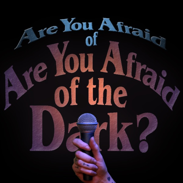 Are you Afraid of Are you Afraid of the Dark – Podcast – Podtail