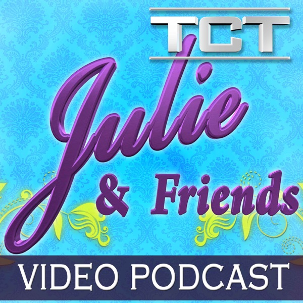 Julie & Friends - Video Podcast