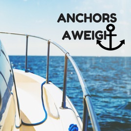 Anchors Aweigh on Apple Podcasts