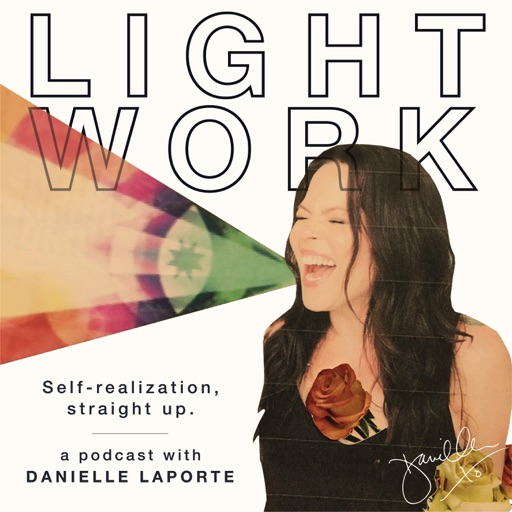 Cover image of LIGHT WORK : A podcast with Desire Map author, Danielle LaPorte