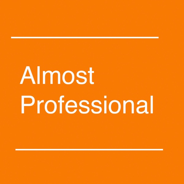 Almost Professional, A Preprofessional Podcast