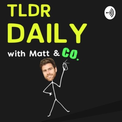 TLDR Daily with Matt & Co