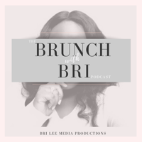 Brunch with Bri- The Podcast podcast