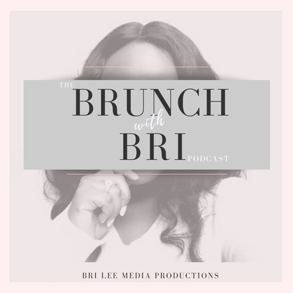 Brunch with Bri- The Podcast