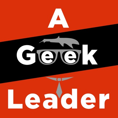 A Geek Leader Podcast - inspiring technical and creative leaders around the world