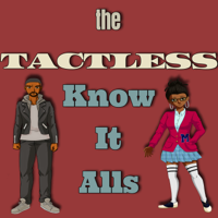 The Tactless Know-It-Alls podcast