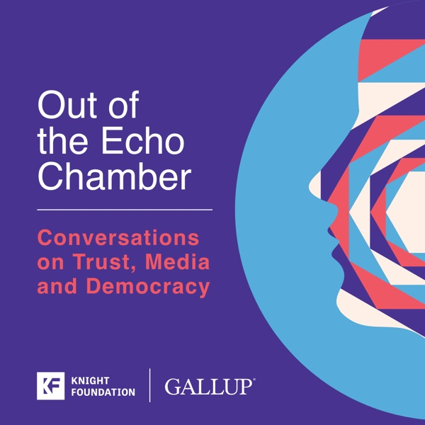 Out of the Echo Chamber: Conversations on Trust, Media and Democracy