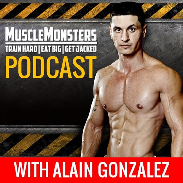 Muscle Monsters Podcast: Train Hard | Eat Big | Get Jacked