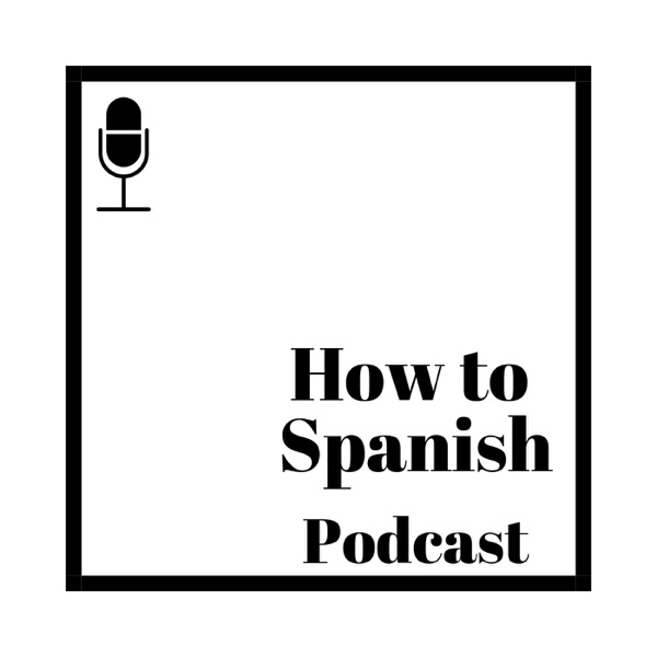 How To Spanish Podcast Podcast Podtail