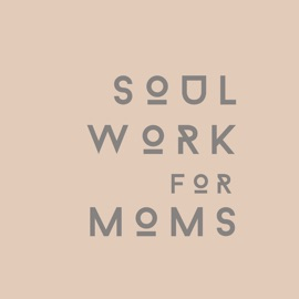 Soul Work For Moms Evolution Through Mothering