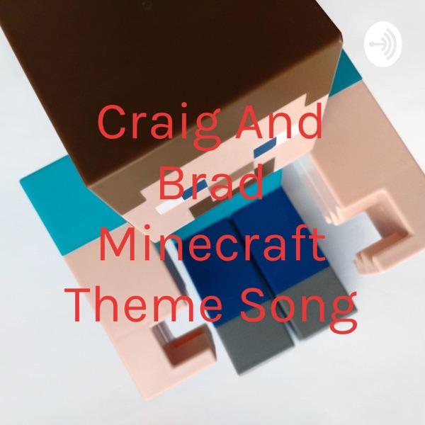 Craig And Brad Minecraft Theme Song