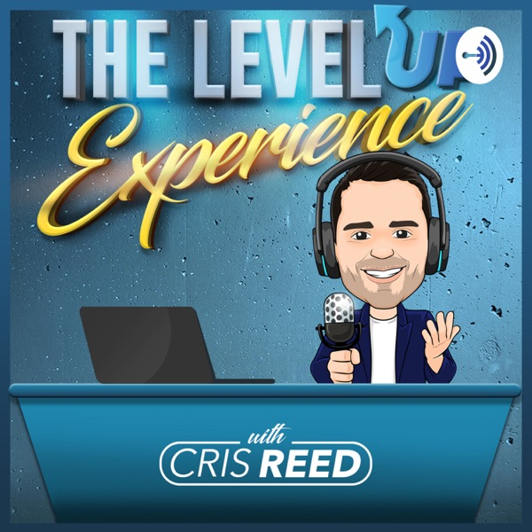 The Level Up Experience w/ Cris Reed