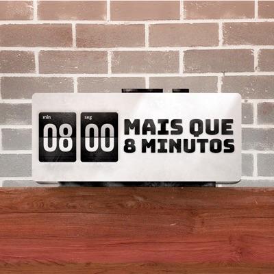 Mais Que 8 Minutos - Podcast:Mais Que 8 Minutos - Podcast