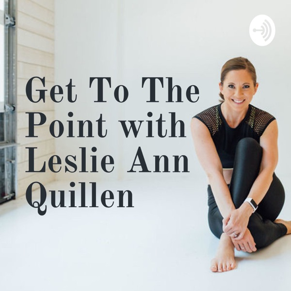 Get To The Point with Leslie Ann Quillen