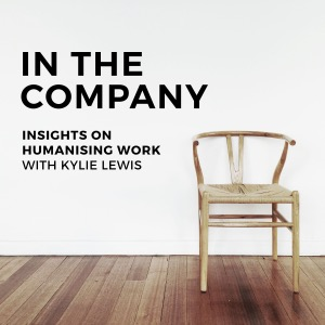 In The Company, Insights on Humanising Work with Kylie Lewis