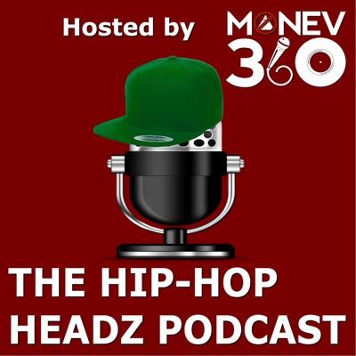 The Hip-Hop Headz Podcast:Monev360