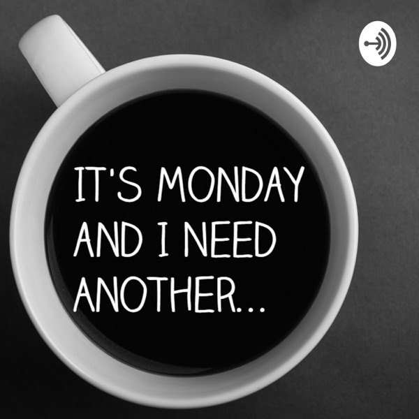 It's Monday, And I Need Another Cup Of Coffee