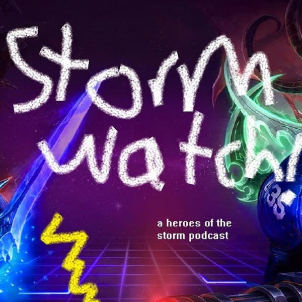StormWatch: The Better Heroes of the Storm Podcast for Better People