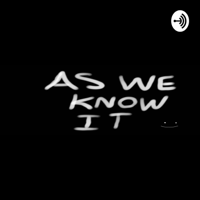 As We know It podcast