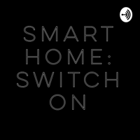 smart home: switch on podcast