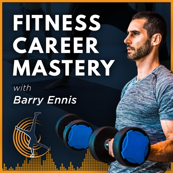 Fitness Career Mastery Podcast: Group Fitness | Personal Training | Studio & Gym Business