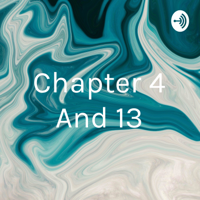 Chapter 4 And 13 podcast