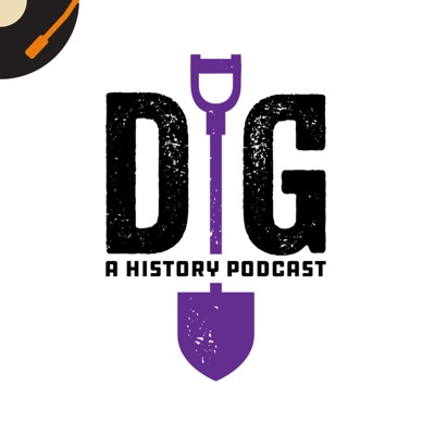 Dig: A History Podcast:Recorded History Podcast Network