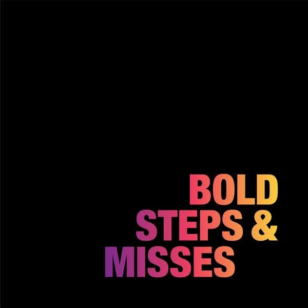 Bold Steps & Misses