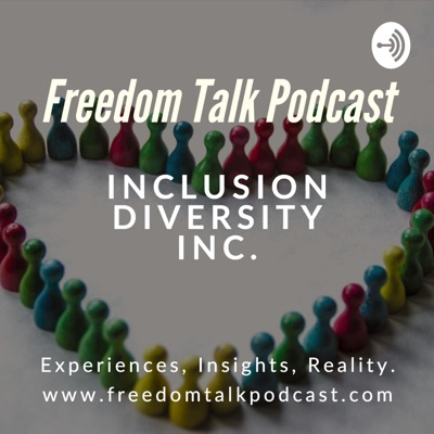 Freedom Talk Podcast | Inclusion Diversity Inc.