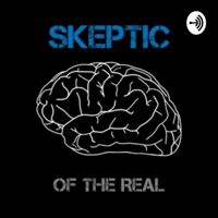 Skeptic of the Real podcast