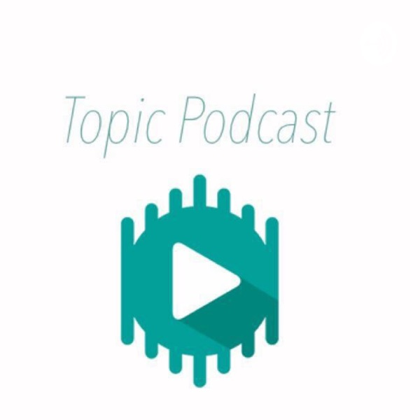 Topic Podcast