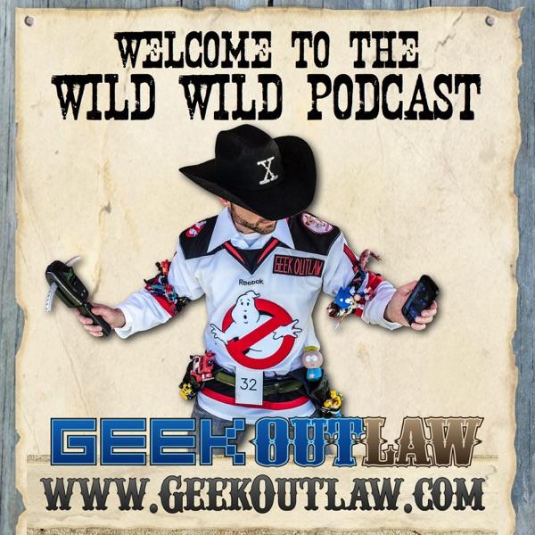 Geek Outlaw's Wild Wild Podcast