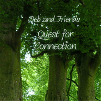 Deb and Friends: Quest for Connection podcast