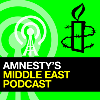 Amnesty Middle East and North Africa Podcast podcast