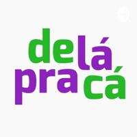 De Lá Pra Cá podcast