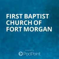 FIrst Baptist Church of Fort Morgan podcast