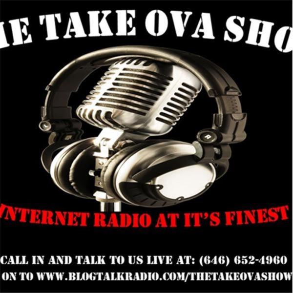 THE TAKE OVA SHOW Internet Radio Show