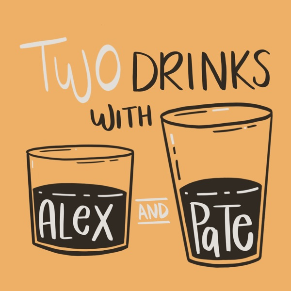 Two Drinks with Alex and Pate