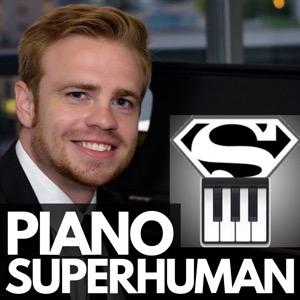 The Piano Superhuman Podcast