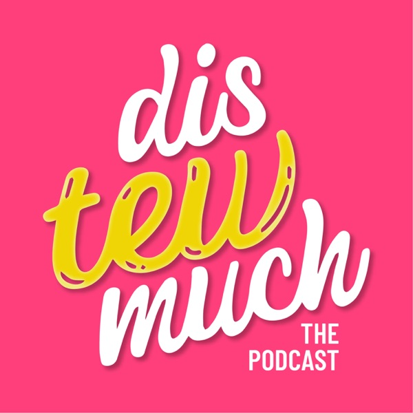 Dis Tew Much: The Podcast