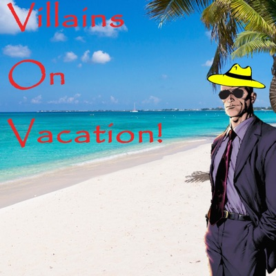Villains on Vacation!