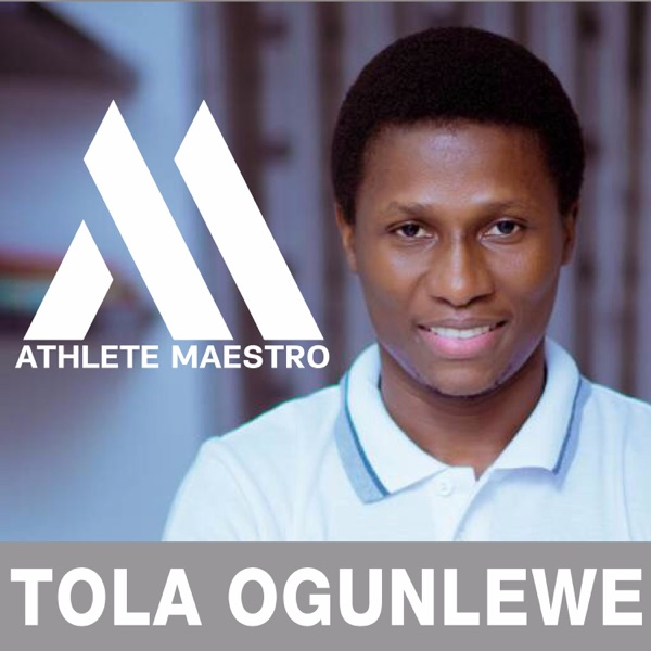 Athlete Maestro | The Ultimate Podcast For Young Athletes | Sports Education | Sport Psychology | Mental Toughness | Athlete Development | Mental Training with Tola Ogunlewe