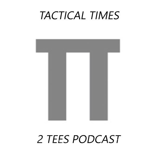 Tactical Times 2 Tees Podcast
