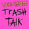 Teen Mom Trash Talk artwork